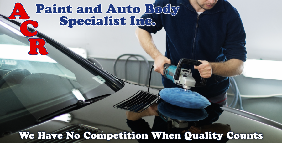 A.C.R. Paint and Autobody Specialist Inc. We Have No Competition When Quality Counts buffing